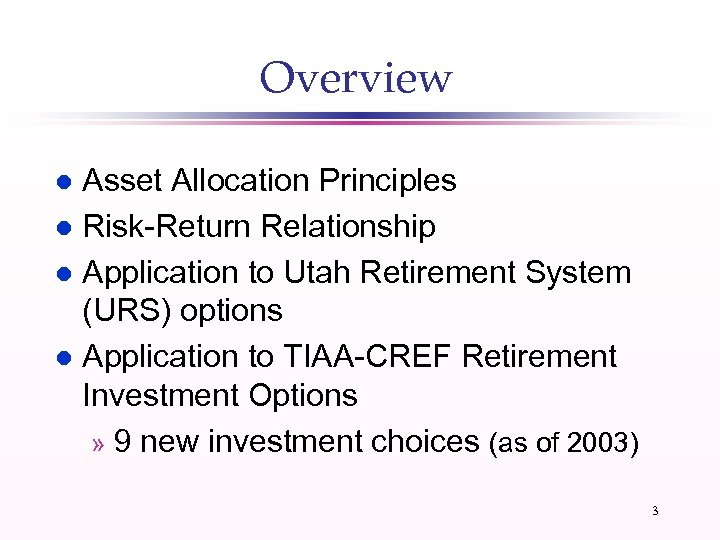 Overview Asset Allocation Principles l Risk-Return Relationship l Application to Utah Retirement System (URS)
