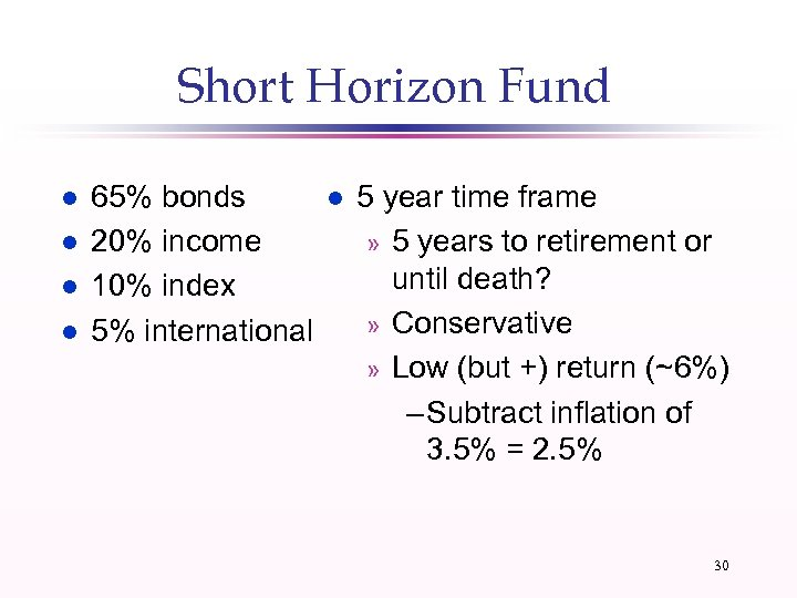 Short Horizon Fund l l 65% bonds 20% income 10% index 5% international l