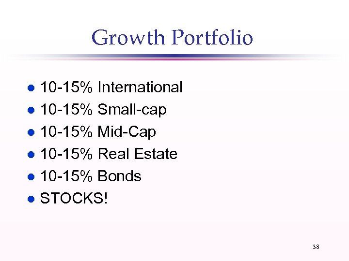 Growth Portfolio 10 -15% International l 10 -15% Small-cap l 10 -15% Mid-Cap l