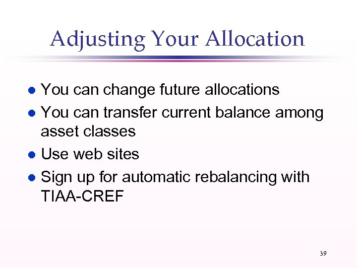 Adjusting Your Allocation You can change future allocations l You can transfer current balance