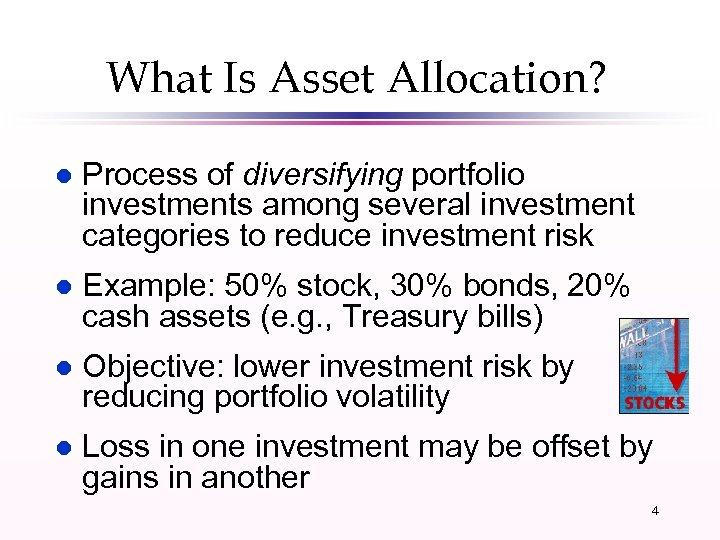 What Is Asset Allocation? l Process of diversifying portfolio investments among several investment categories