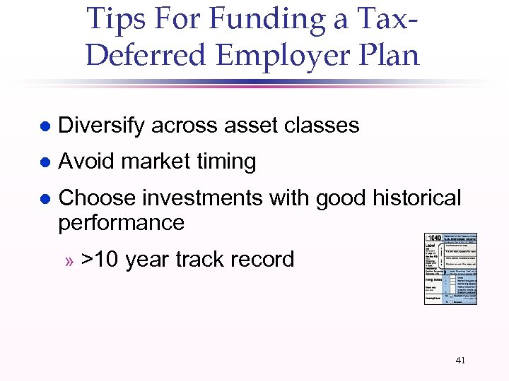 Tips For Funding a Tax. Deferred Employer Plan l Diversify across asset classes l