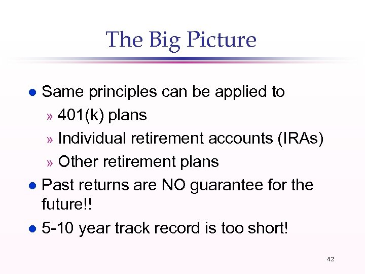 The Big Picture Same principles can be applied to » 401(k) plans » Individual