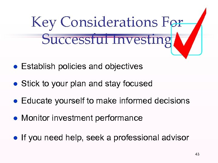 Key Considerations For Successful Investing l Establish policies and objectives l Stick to your