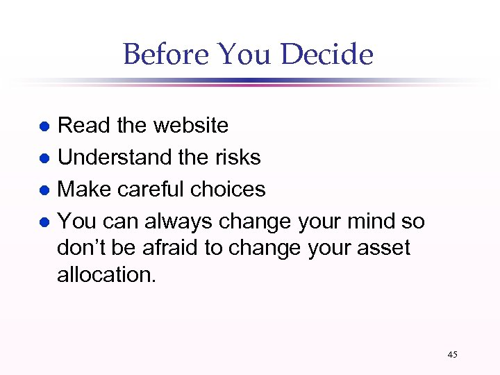 Before You Decide Read the website l Understand the risks l Make careful choices