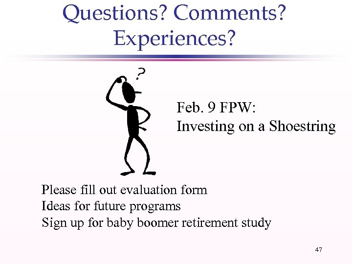 Questions? Comments? Experiences? Feb. 9 FPW: Investing on a Shoestring Please fill out evaluation