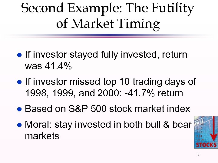 Second Example: The Futility of Market Timing l If investor stayed fully invested, return
