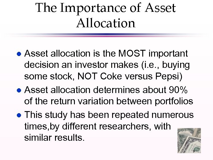 The Importance of Asset Allocation Asset allocation is the MOST important decision an investor