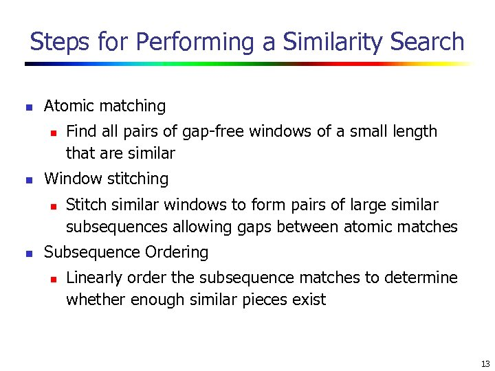 Steps for Performing a Similarity Search n Atomic matching n n Window stitching n