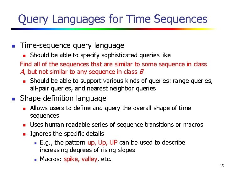 Query Languages for Time Sequences n Time-sequence query language Should be able to specify