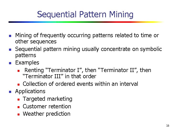 Sequential Pattern Mining n n Mining of frequently occurring patterns related to time or