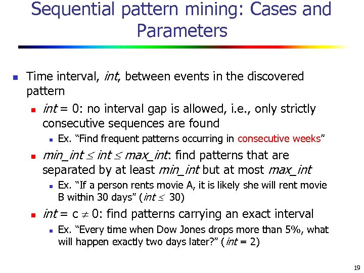 Sequential pattern mining: Cases and Parameters n Time interval, int, between events in the