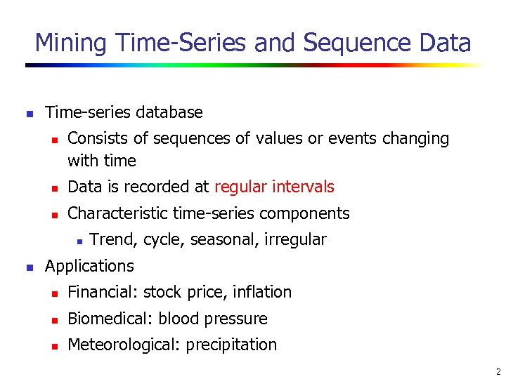 Mining Time-Series and Sequence Data n Time-series database n Consists of sequences of values