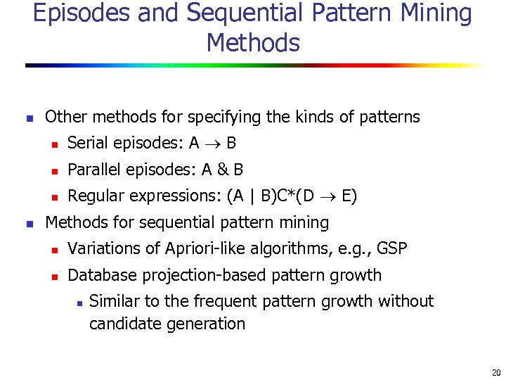 Episodes and Sequential Pattern Mining Methods n Other methods for specifying the kinds of