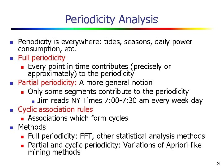 Periodicity Analysis n n n Periodicity is everywhere: tides, seasons, daily power consumption, etc.