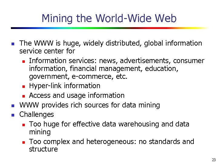 Mining the World-Wide Web n n n The WWW is huge, widely distributed, global