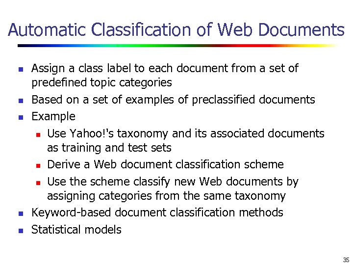 Automatic Classification of Web Documents n n n Assign a class label to each