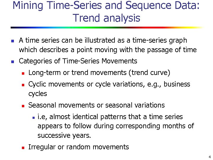 Mining Time-Series and Sequence Data: Trend analysis n n A time series can be