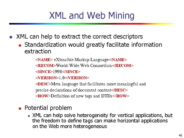 XML and Web Mining n XML can help to extract the correct descriptors n