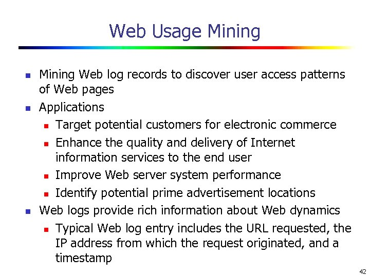 Web Usage Mining n n n Mining Web log records to discover user access