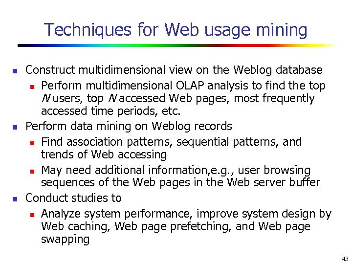 Techniques for Web usage mining n n n Construct multidimensional view on the Weblog