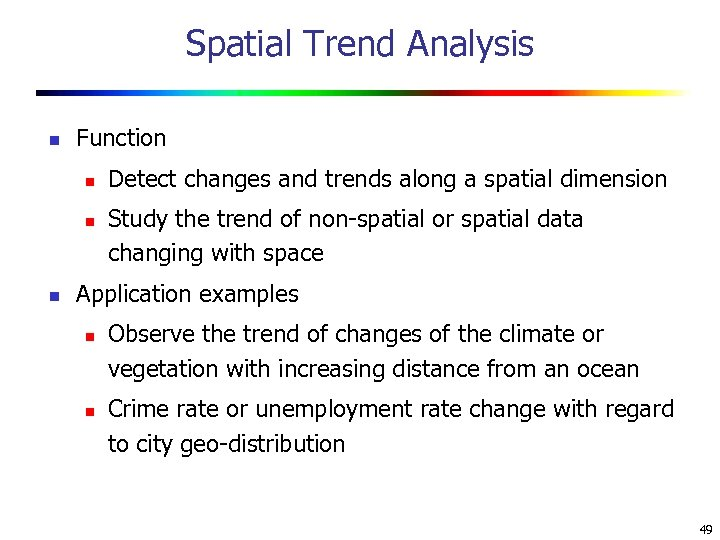 Spatial Trend Analysis n Function n Detect changes and trends along a spatial dimension