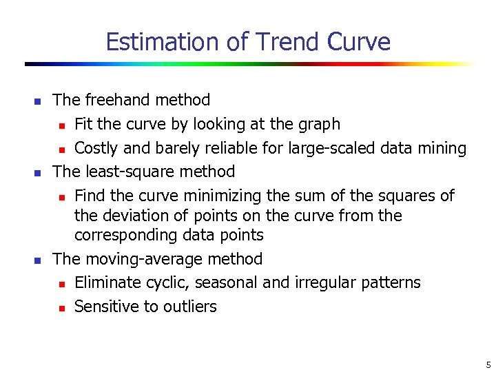 Estimation of Trend Curve n n n The freehand method n Fit the curve