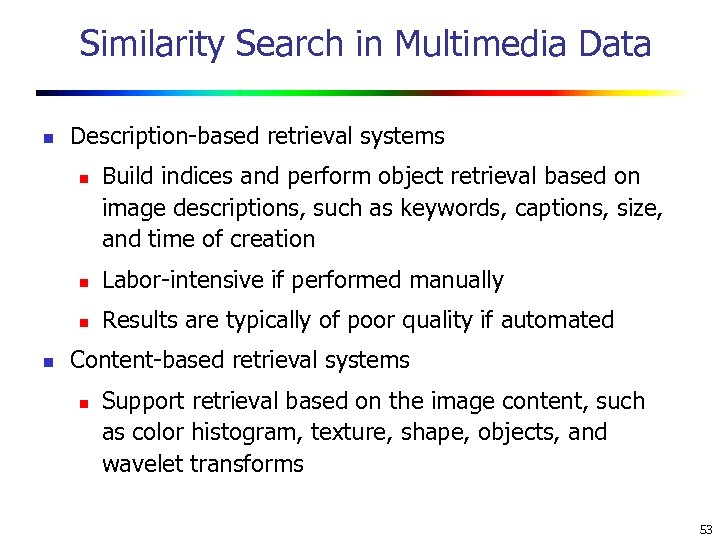 Similarity Search in Multimedia Data n Description-based retrieval systems n Build indices and perform