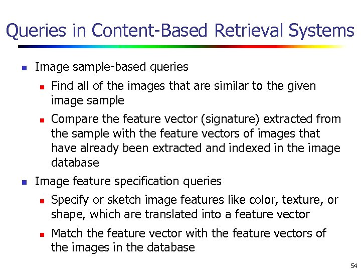 Queries in Content-Based Retrieval Systems n Image sample-based queries n n n Find all