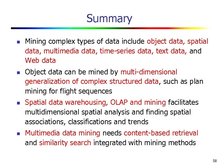 Summary n n Mining complex types of data include object data, spatial data, multimedia