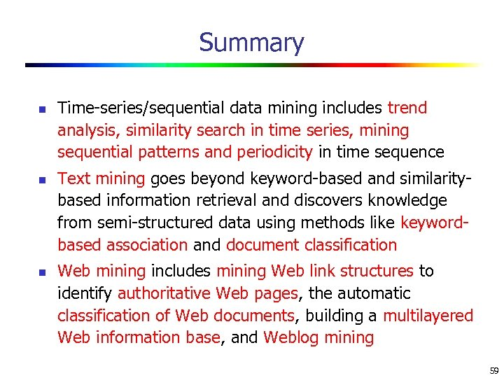 Summary n n n Time-series/sequential data mining includes trend analysis, similarity search in time