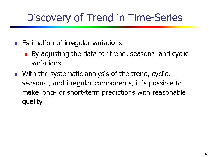 Discovery of Trend in Time-Series n Estimation of irregular variations n n By adjusting