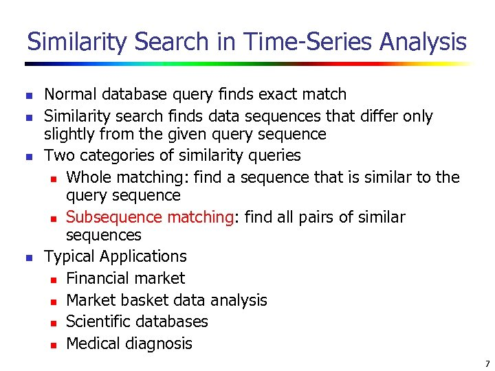 Similarity Search in Time-Series Analysis n n Normal database query finds exact match Similarity