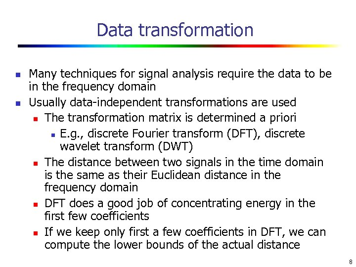 Data transformation n n Many techniques for signal analysis require the data to be