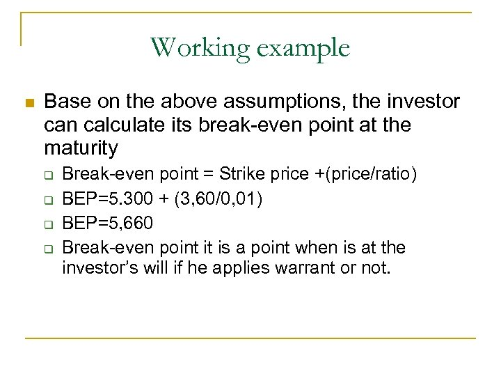 Working example n Base on the above assumptions, the investor can calculate its break-even