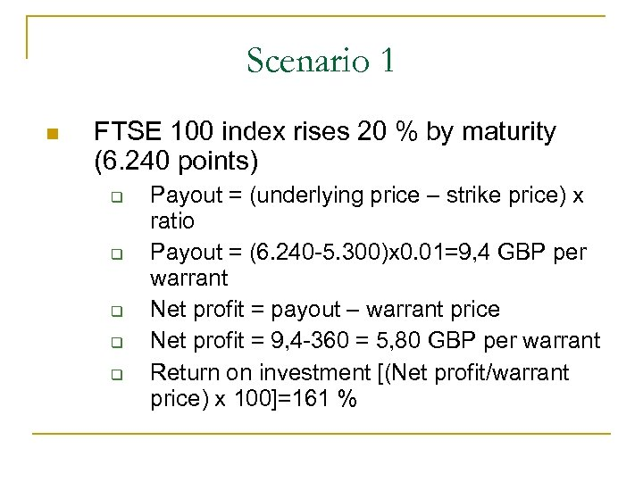Scenario 1 n FTSE 100 index rises 20 % by maturity (6. 240 points)