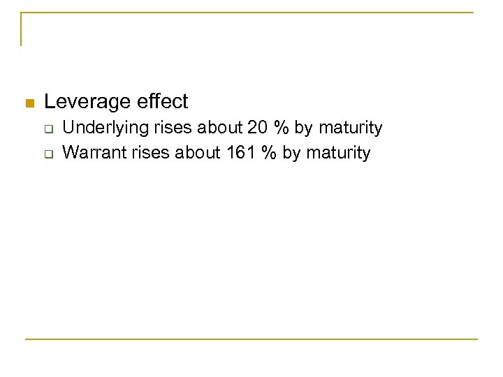 n Leverage effect q q Underlying rises about 20 % by maturity Warrant rises