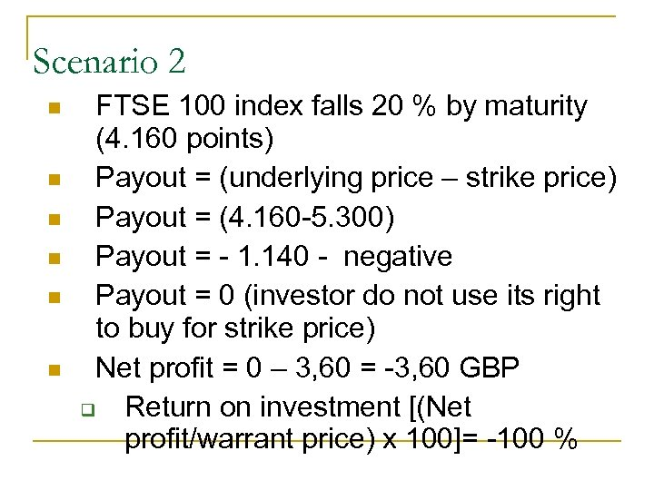 Scenario 2 n n n FTSE 100 index falls 20 % by maturity (4.