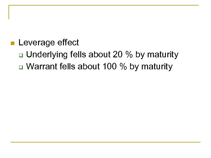 n Leverage effect q Underlying fells about 20 % by maturity q Warrant fells