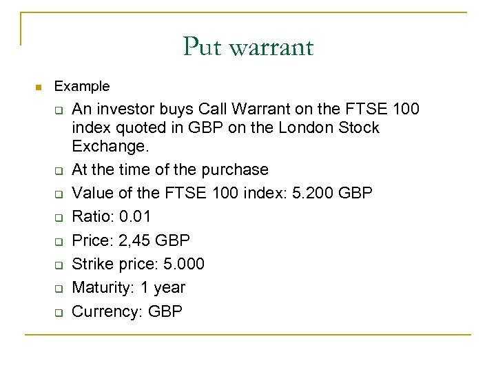 Put warrant n Example q q q q An investor buys Call Warrant on