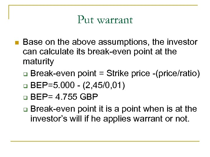 Put warrant n Base on the above assumptions, the investor can calculate its break-even