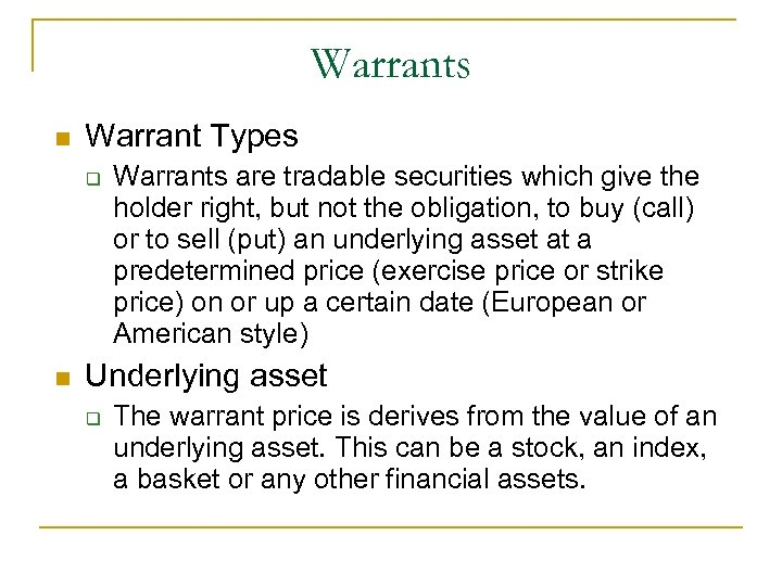 Warrants n Warrant Types q n Warrants are tradable securities which give the holder
