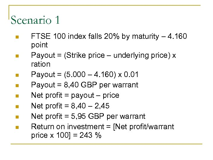 Scenario 1 n n n n FTSE 100 index falls 20% by maturity –