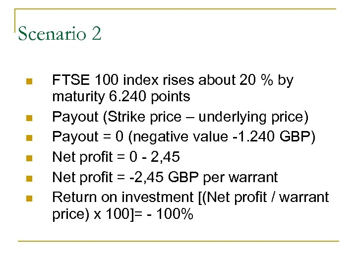 Scenario 2 n n n FTSE 100 index rises about 20 % by maturity