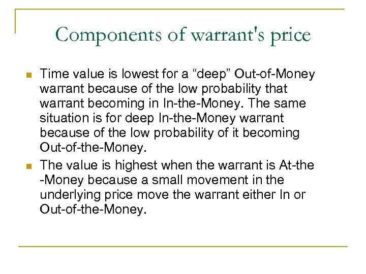 "Components of warrant's price n n Time value is lowest for a ""deep"" Out-of-Money"