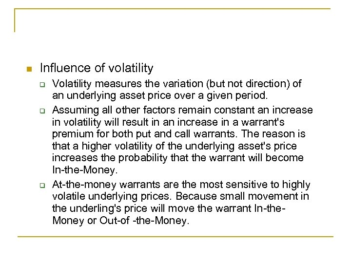 n Influence of volatility q q q Volatility measures the variation (but not direction)