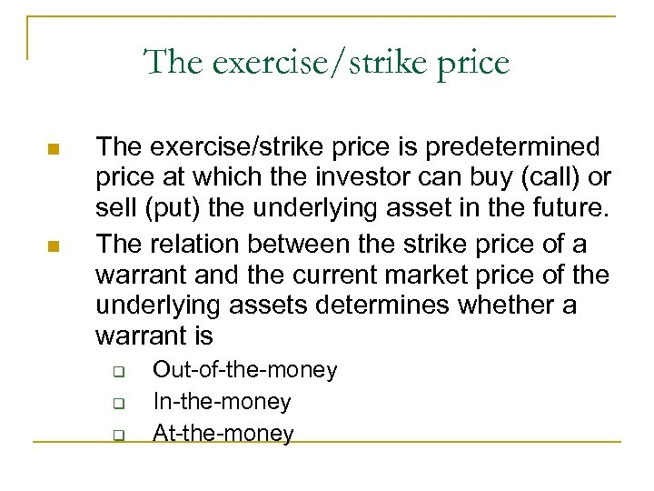 The exercise/strike price n n The exercise/strike price is predetermined price at which the