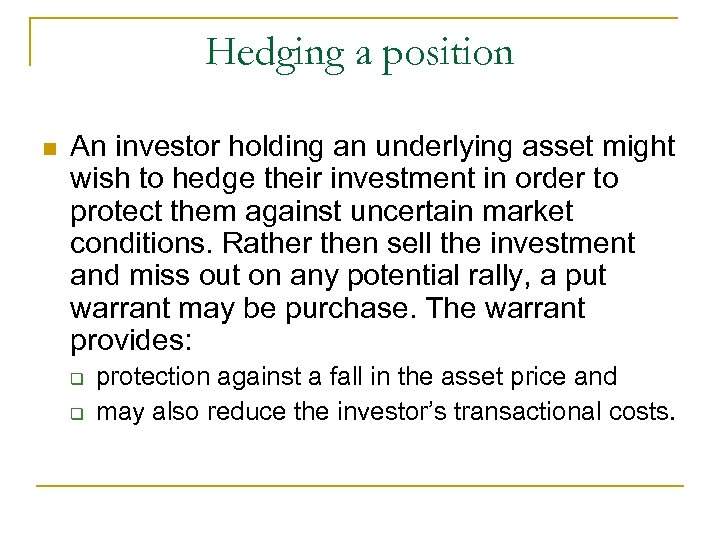 Hedging a position n An investor holding an underlying asset might wish to hedge