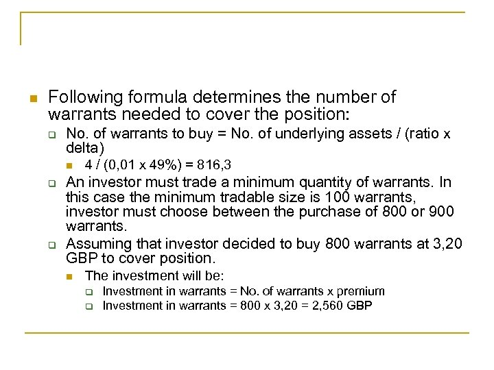 n Following formula determines the number of warrants needed to cover the position: q