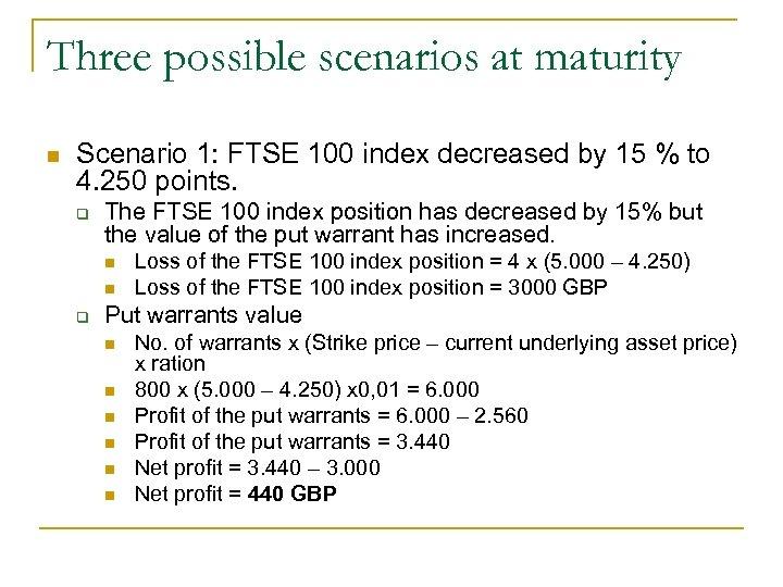 Three possible scenarios at maturity n Scenario 1: FTSE 100 index decreased by 15